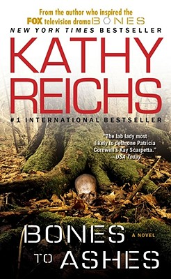 Bones to Ashes By Reichs, Kathy